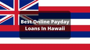 Best Online Payday Loans In Hawaii